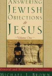 Answering Jewish Objections to Jesus: General and Historical Objections, Vol. 1