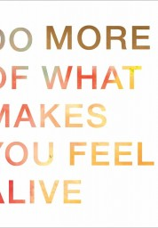 More: Do More of What Makes You Feel Alive