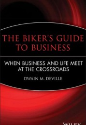 Biker's Guide to Business: When Business and Life Meet at the Crossroads