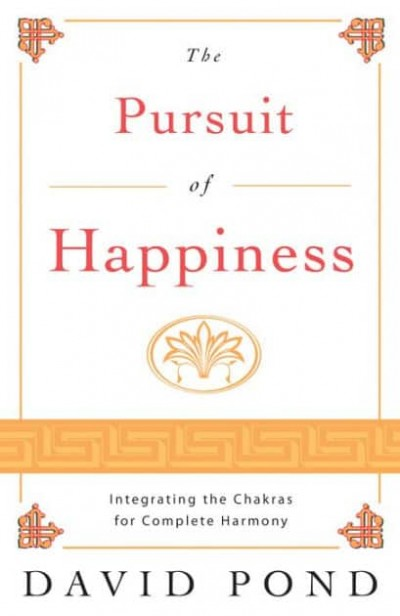 Pursuit of Happiness: Integrating the Chakras For Complete Harmony