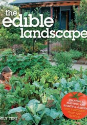 Edible Landscape: Creating a Beautiful and Bountiful Garden with Vegetables, Fruits and Flowers