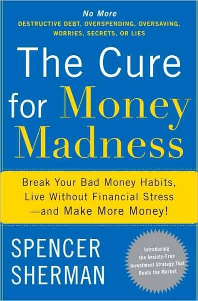 The Cure for Money Madness: Break Your Bad Money Habits, Live Without Financial Stress–and Make More Money!