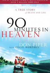 90 Minutes in Heaven : A True Story of Death and Life
