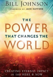 Power That Changes the World: Creating Eternal Impact in the Here and Now