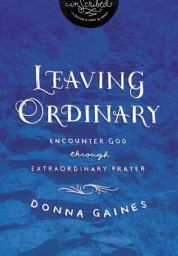 Leaving Ordinary: Encounter God Through Extraordinary Prayer (InScribed Collection)