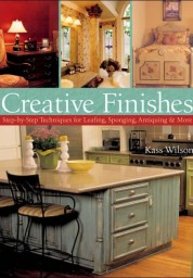 Creative Finishes: Step-by-Step Techniques for Leafing, Sponging, Antiquing & More
