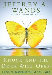 Knock and the Door Will Open: 6 Keys to Mastering the Art of Living