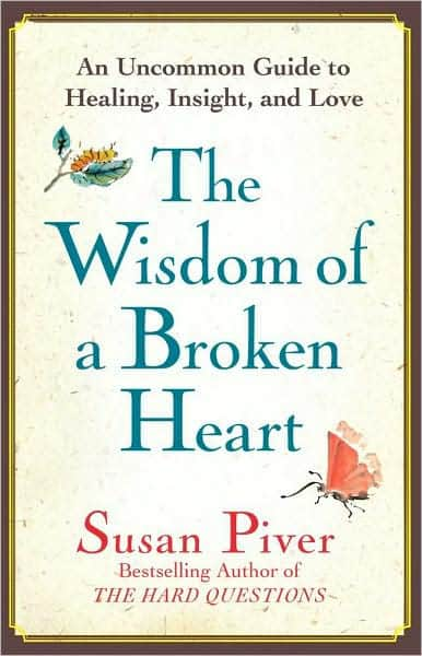 Wisdom of a Broken Heart: An Uncommon Guide to Healing, Insight, and Love
