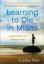 Learning to Die in Miami: Confessions of a Refugee Boy [Hardcover]