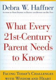 What Every 21st-Century Parent Needs to Know: Facing Today's Challenges with Wisdom and Heart