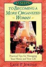 12 Steps to Becoming a More Organised Woman: Practicalities for Managing Your Home and Your Life