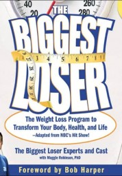 Biggest Loser: The Weight Loss Program to Transform Your Body, Health, and Life