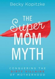 The Super Mom Myth
