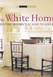 White Home: Creating Rooms You Love to Live in