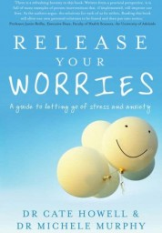 Release Your Worries: A guide to letting go of stress and anxiety