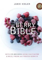 Berry Bible: With 175 Recipes Using Cultivated and Wild, Fresh and Frozen Berries