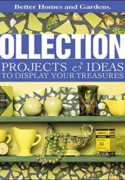 Collections: Projects & Ideas to Display Your Treasures