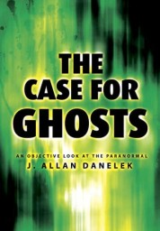 Case for Ghosts: An Objective Look at the Paranormal