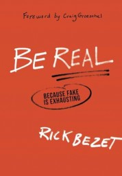 Be Real, Because Fake Is Exhausting