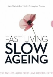 Fast Living, Slow Ageing: How to Age Less, Look Great, Live Longer, Get More