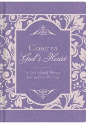 Closer to God's Heart: A Devotional Prayer Journal for Women