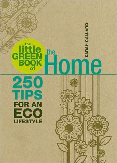 Little Green Book of the Home: 250 Tips for an Eco Lifestyle