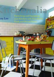 Kitchenalia: Furnishing and Equipping your Kitchen with Flea Market Finds