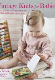 Vintage Knits for Babies: More than 30 Patterns for Timeless Clothes and Toys (0-18 Months)